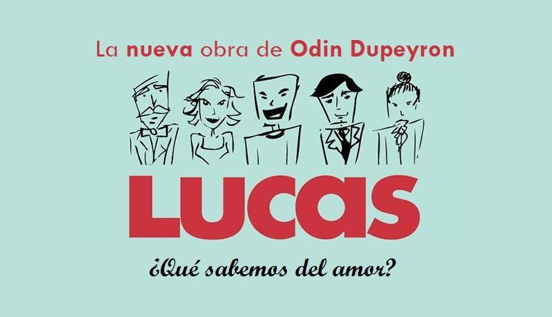 Lucas: La nueva obra de Odin Dupeyron